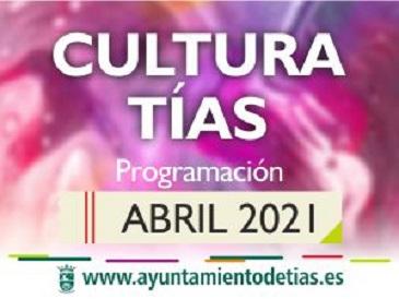 AYUNTAMIENTO DE TIAS PROGRAMACIÓN CULTURAL ABRIL 2021