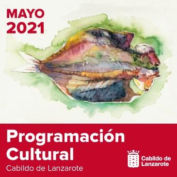 CABILDO DE LANZAROTE PROGRAMACION CULTURAL MAYO 2021